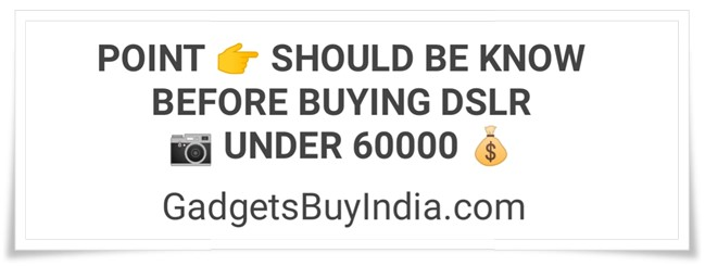 DSLR Camera Buying Guide Under 60000 Rs.