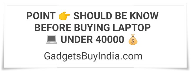 Laptop Buying Guide Under 40000 Rs.