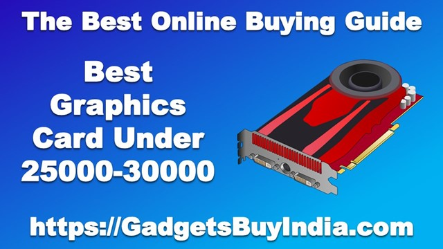 Best Graphics Card Under 25000-30000