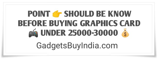 Graphics Card Buying Guide Under 25000-30000 Rs.