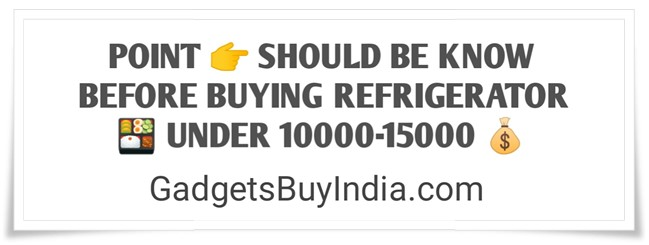 Refrigerator Buying Guide Under 10000-15000 Rs.